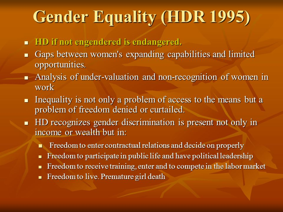 Gender Equality (HDR 1995) HD if not engendered is endangered.