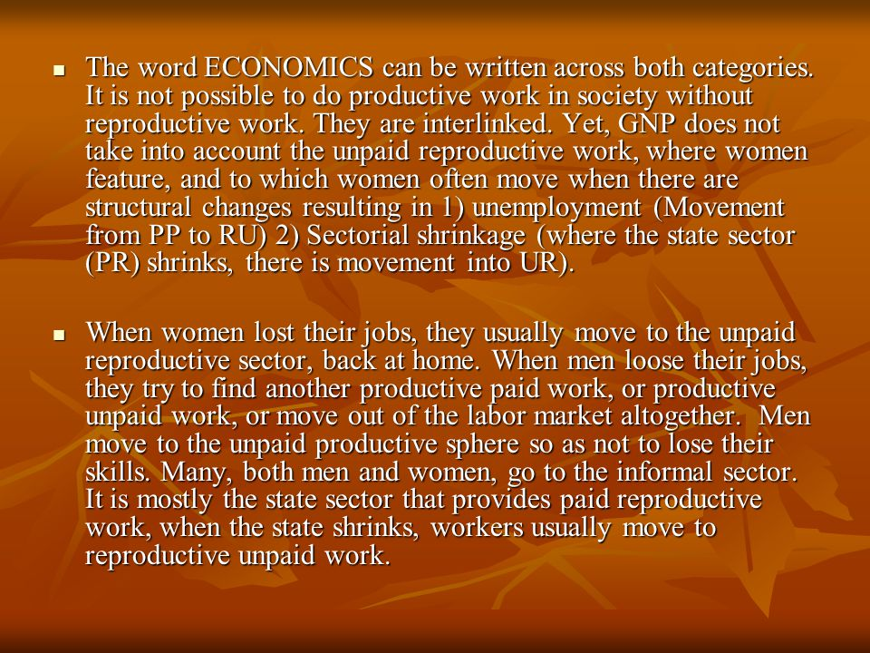 The word ECONOMICS can be written across both categories. It is not possible to do productive work in society without reproductive work. They are inte