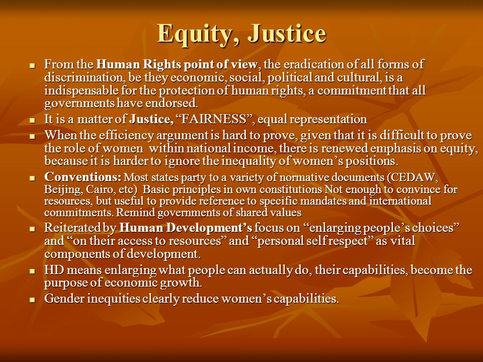 Equity, Justice From the Human Rights point of view, the eradication of all forms of discrimination, be they economic, social, political and cultural,