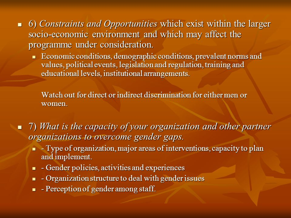 6) Constraints and Opportunities which exist within the larger socio-economic environment and which may affect the programme under consideration. 6) C