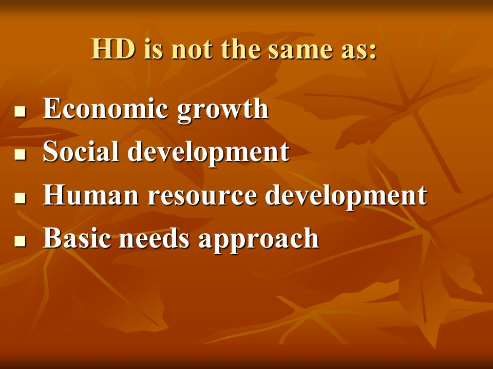 HD is not the same as: Economic growth Economic growth Social development Social development Human resource development Human resource development Bas