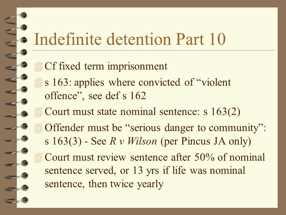 "Indefinite detention Part 10 4 Cf fixed term imprisonment 4 s 163: applies where convicted of ""violent offence"", see def s 162 4 Court must state nomi"