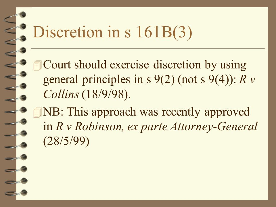 Discretion in s 161B(3) 4 Court should exercise discretion by using general principles in s 9(2) (not s 9(4)): R v Collins (18/9/98).
