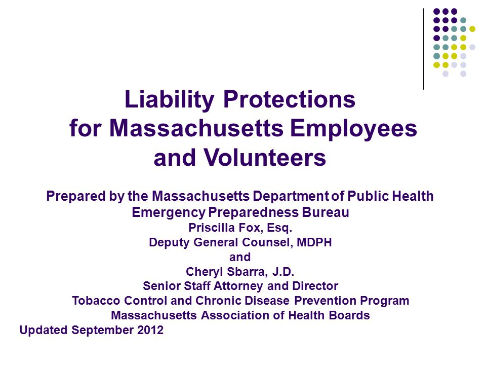 Liability Protections for Massachusetts Employees and Volunteers Prepared by the Massachusetts Department of Public Health Emergency Preparedness Bure