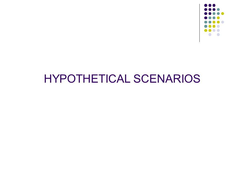 HYPOTHETICAL SCENARIOS