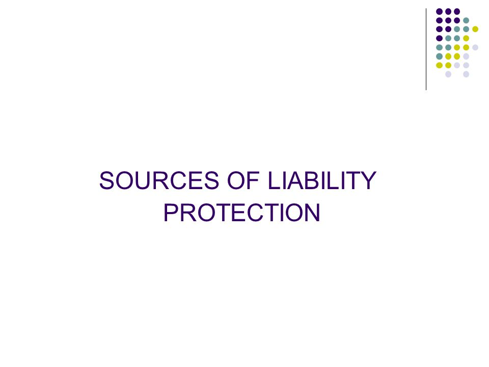 SOURCES OF LIABILITY PROTECTION