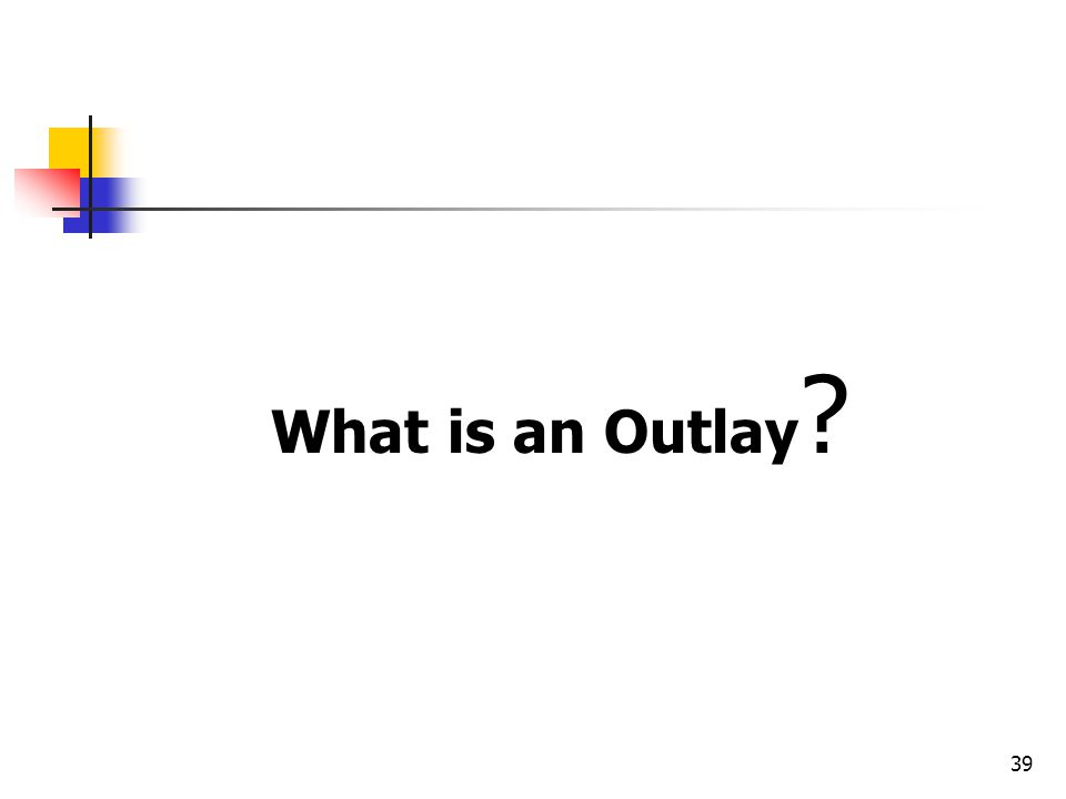 39 What is an Outlay ?