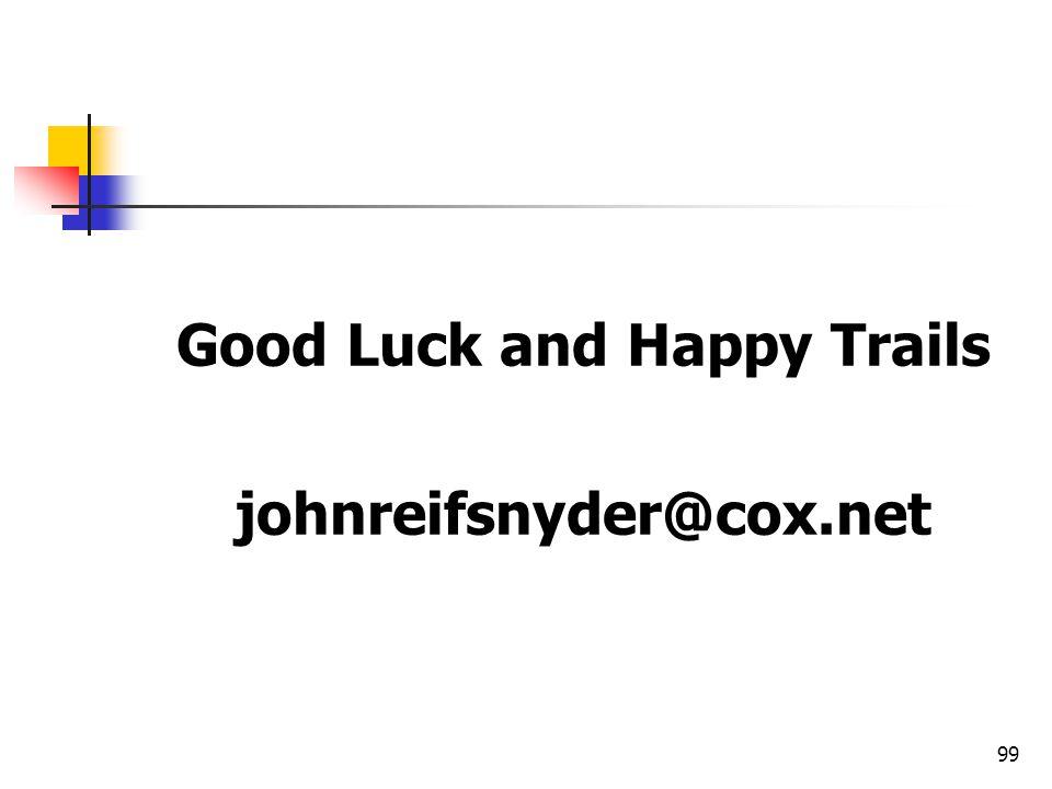 99 Good Luck and Happy Trails johnreifsnyder@cox.net