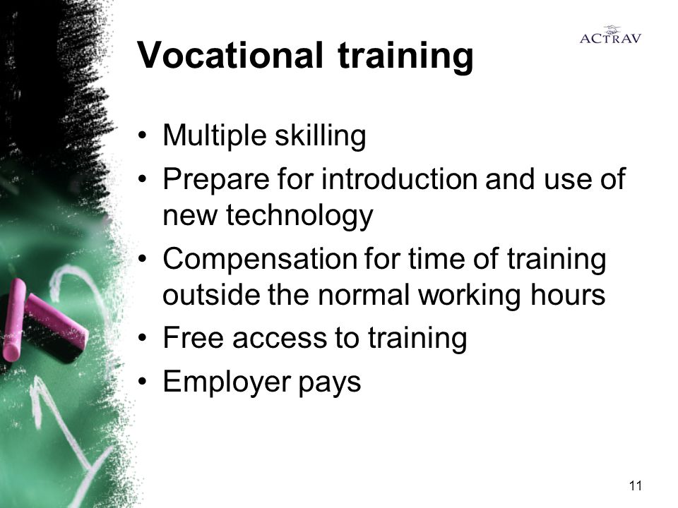 11 Vocational training Multiple skilling Prepare for introduction and use of new technology Compensation for time of training outside the normal working hours Free access to training Employer pays