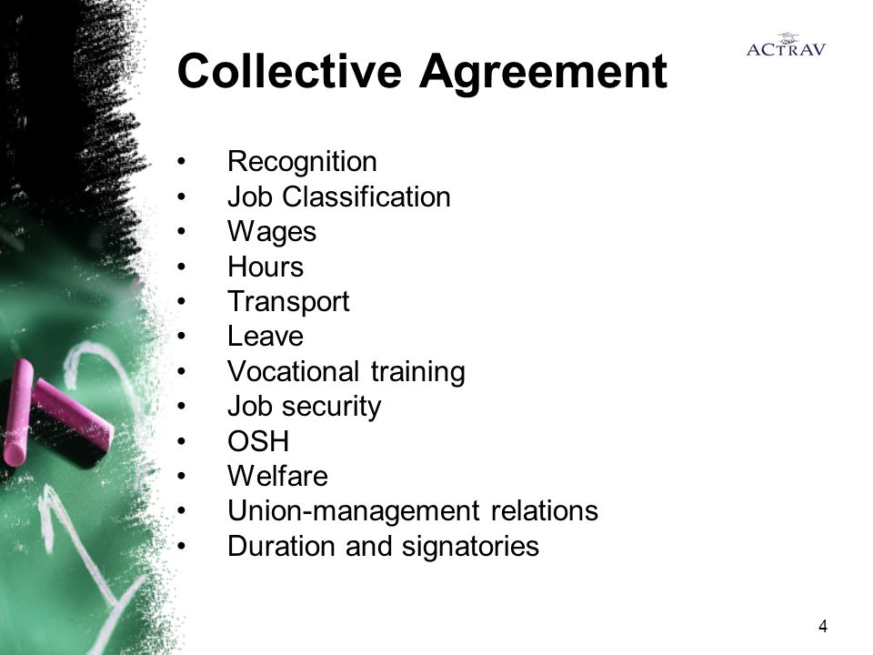 4 Collective Agreement Recognition Job Classification Wages Hours Transport Leave Vocational training Job security OSH Welfare Union-management relations Duration and signatories
