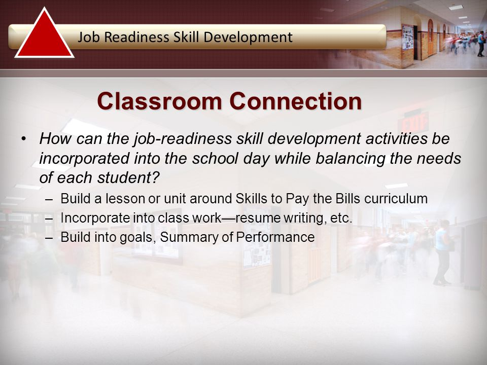 How can the job-readiness skill development activities be incorporated into the school day while balancing the needs of each student? –Build a lesson