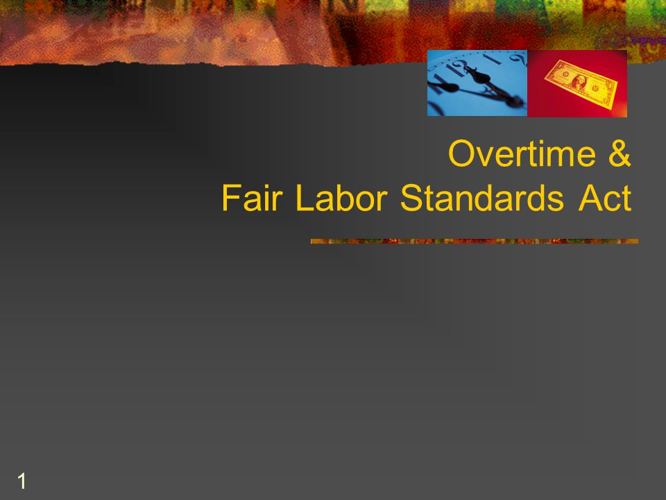 1 Overtime & Fair Labor Standards Act