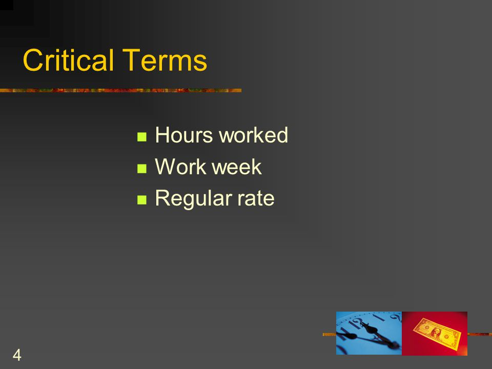 4 Critical Terms Hours worked Work week Regular rate