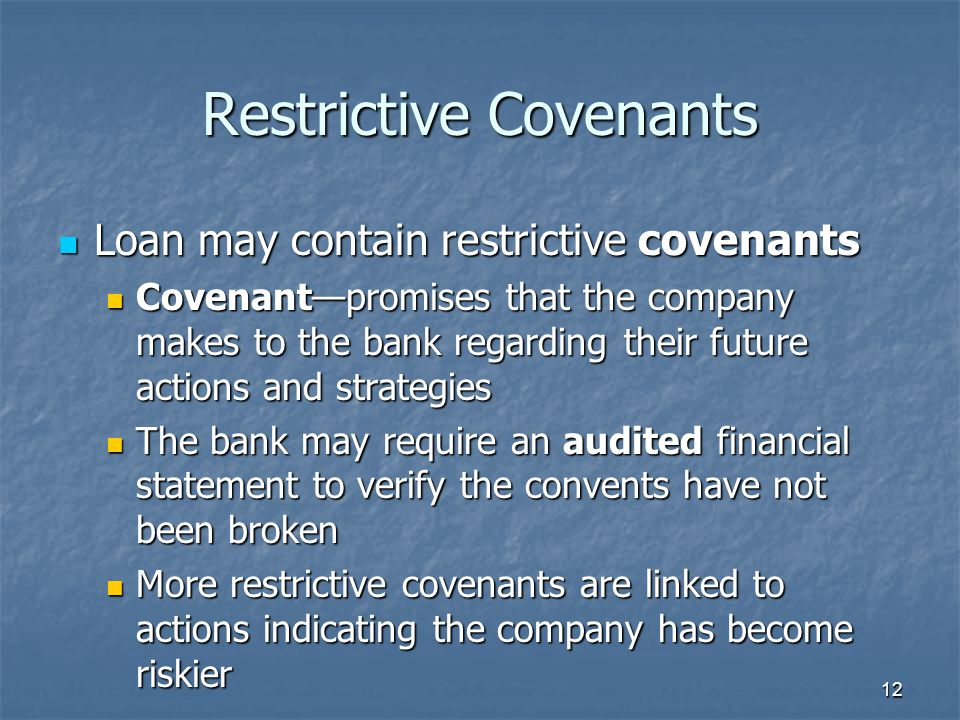 12 Restrictive Covenants Loan may contain restrictive covenants Loan may contain restrictive covenants Covenant—promises that the company makes to the