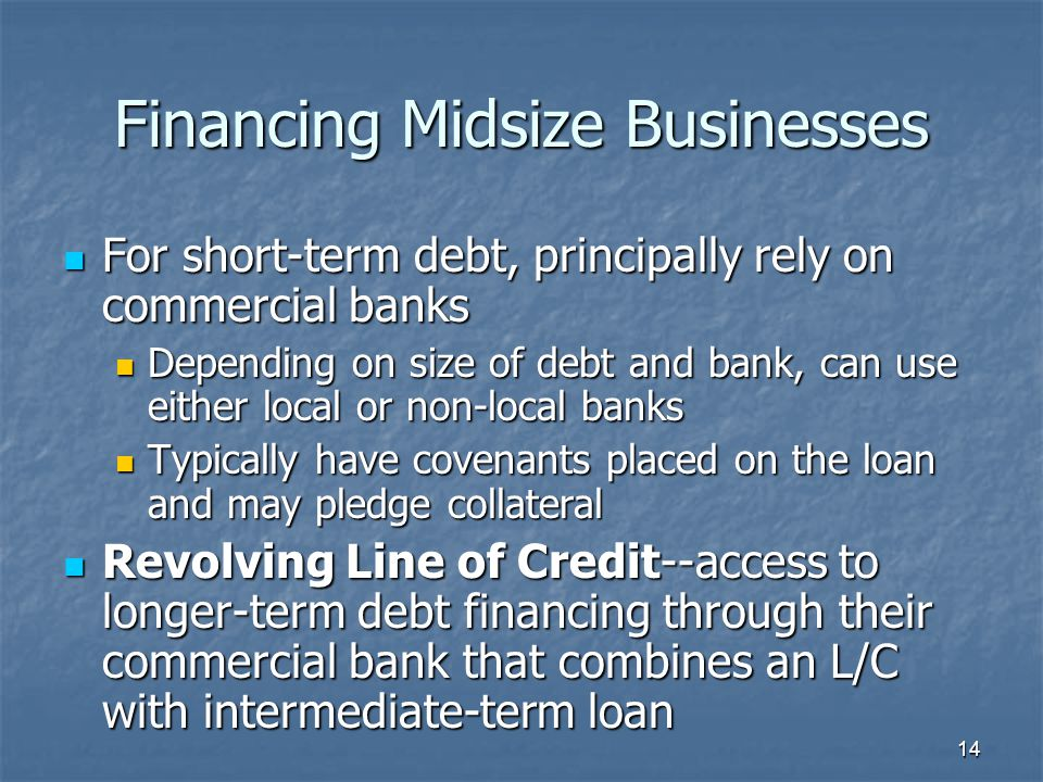 14 Financing Midsize Businesses For short-term debt, principally rely on commercial banks For short-term debt, principally rely on commercial banks De