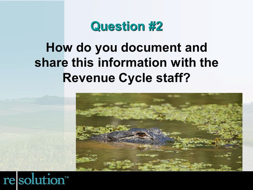 How do you document and share this information with the Revenue Cycle staff Question #2