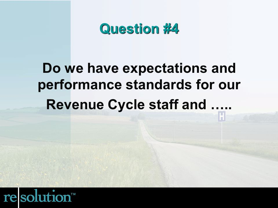 Do we have expectations and performance standards for our Revenue Cycle staff and ….. Question #4