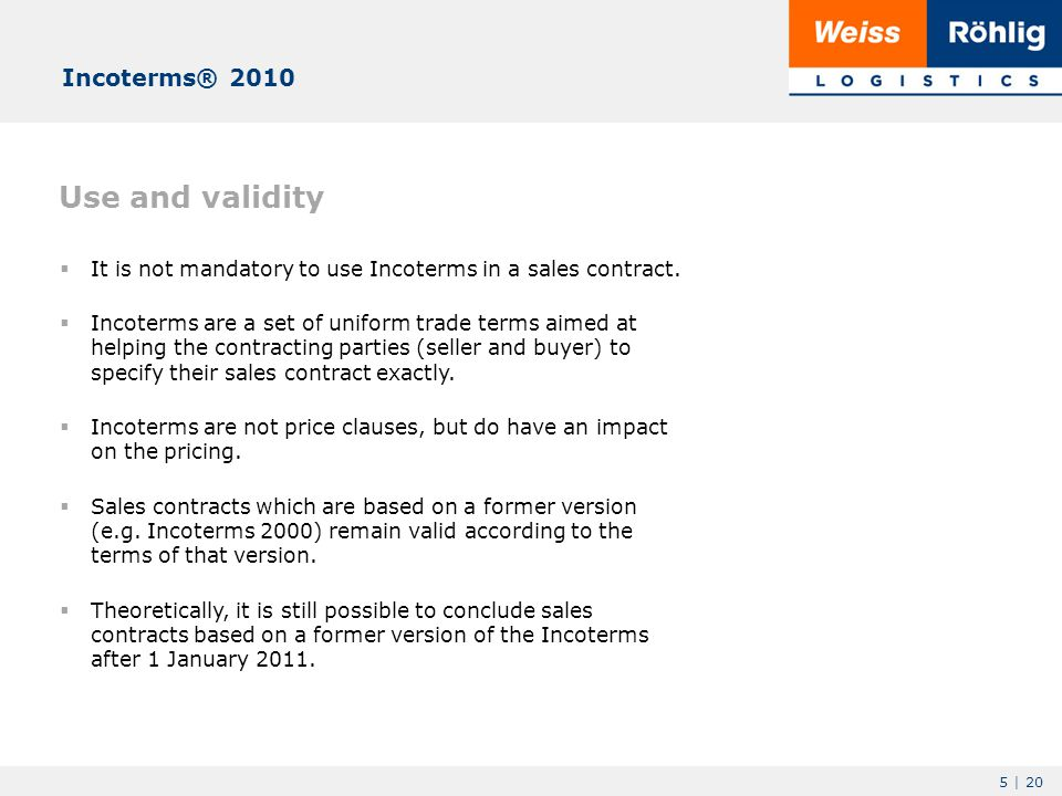 5 | 20 Use and validity  It is not mandatory to use Incoterms in a sales contract.