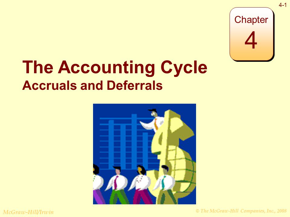 © The McGraw-Hill Companies, Inc., 2008 McGraw-Hill/Irwin 4-1 The Accounting Cycle Accruals and Deferrals Chapter 4