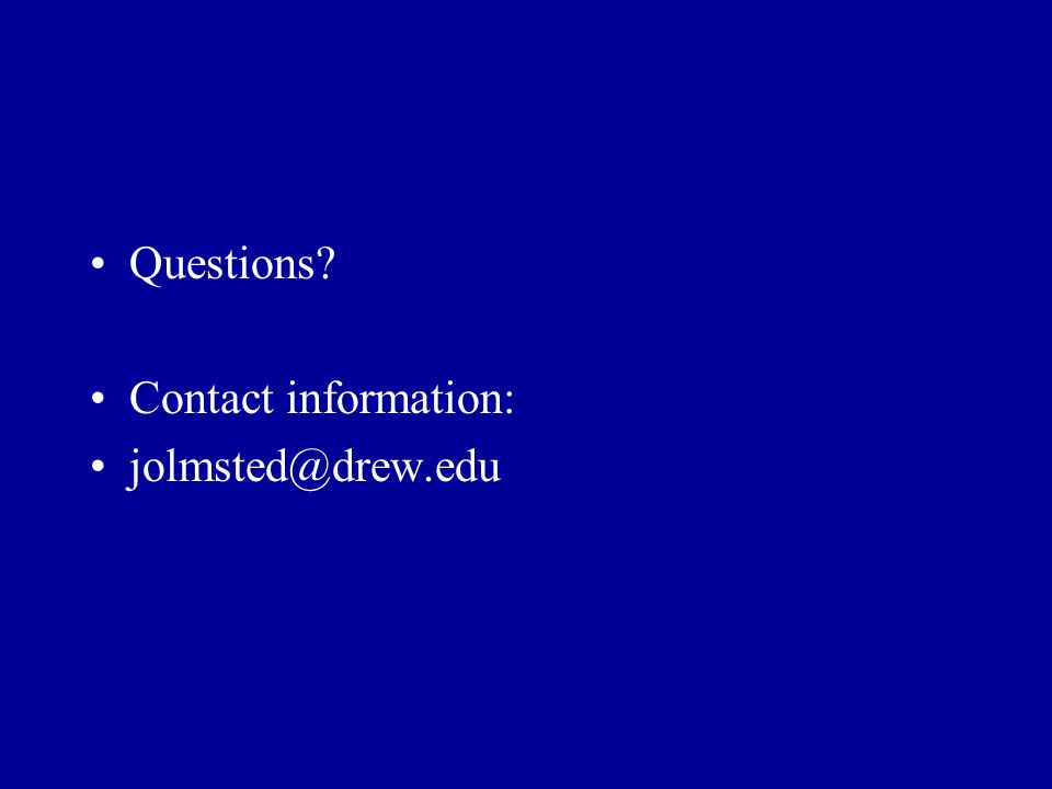 Questions? Contact information: jolmsted@drew.edu