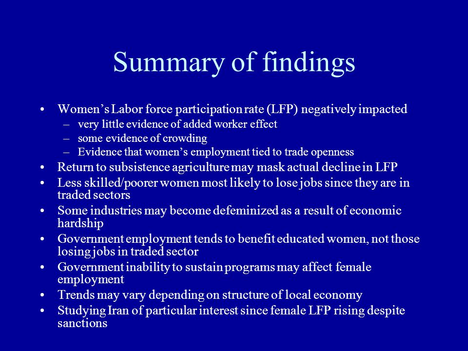 Palestine: 1995 – 2003 Female Labor Force Participation appears flat A closer examination of the data suggests: –Decline in women's access to wage employment Unpaid ag rises from 27 to 50% of all female employment Less educated women's employment declining –Decline in textiles/apparel sector from 14 to 8 % of all female employment –Particularly stark in Gaza – from 17 to 2 % Educated women's employment has risen –Government sector growing from 17 to 23% Defeminization of the health care sector –From 10 to 5% of all female employment –From 50% to 14% of all health care workers