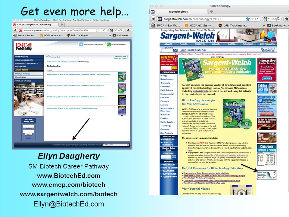 Ellyn Daugherty SM Biotech Career Pathway www.BiotechEd.com www.emcp.com/biotech www.sargentwelch.com/biotech Ellyn@BiotechEd.com Get even more help…