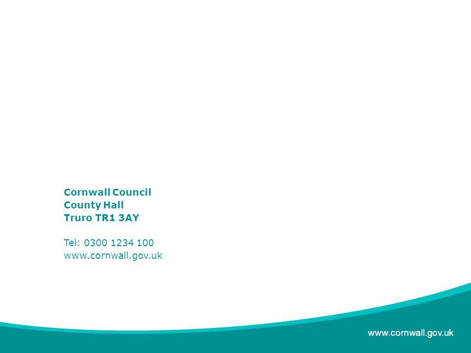 www.cornwall.gov.uk Cornwall Council County Hall Truro TR1 3AY Tel: 0300 1234 100 www.cornwall.gov.uk