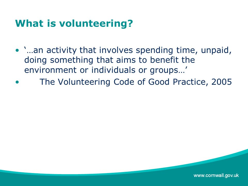www.cornwall.gov.uk How does our work benefit from volunteers.