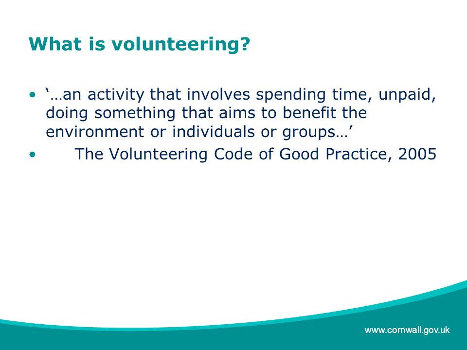 www.cornwall.gov.uk What is volunteering.