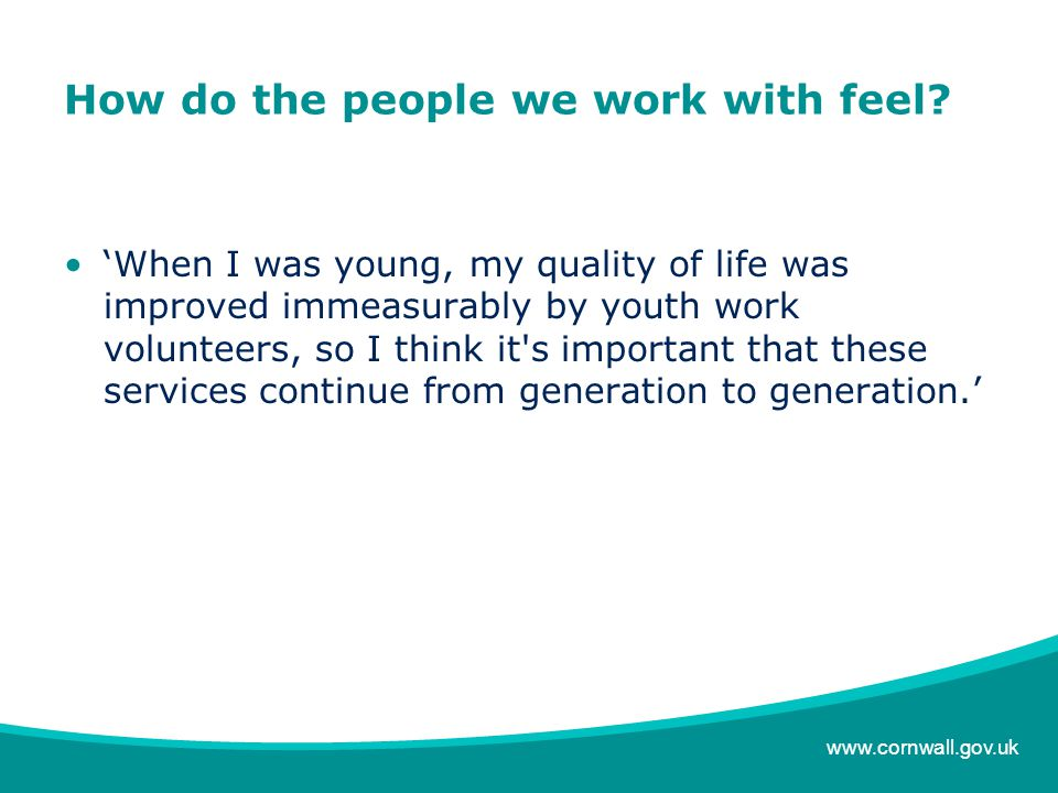 www.cornwall.gov.uk How do the people we work with feel.