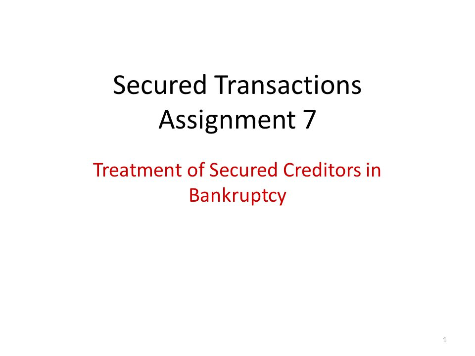 1 Secured Transactions Assignment 7 Treatment of Secured Creditors in Bankruptcy