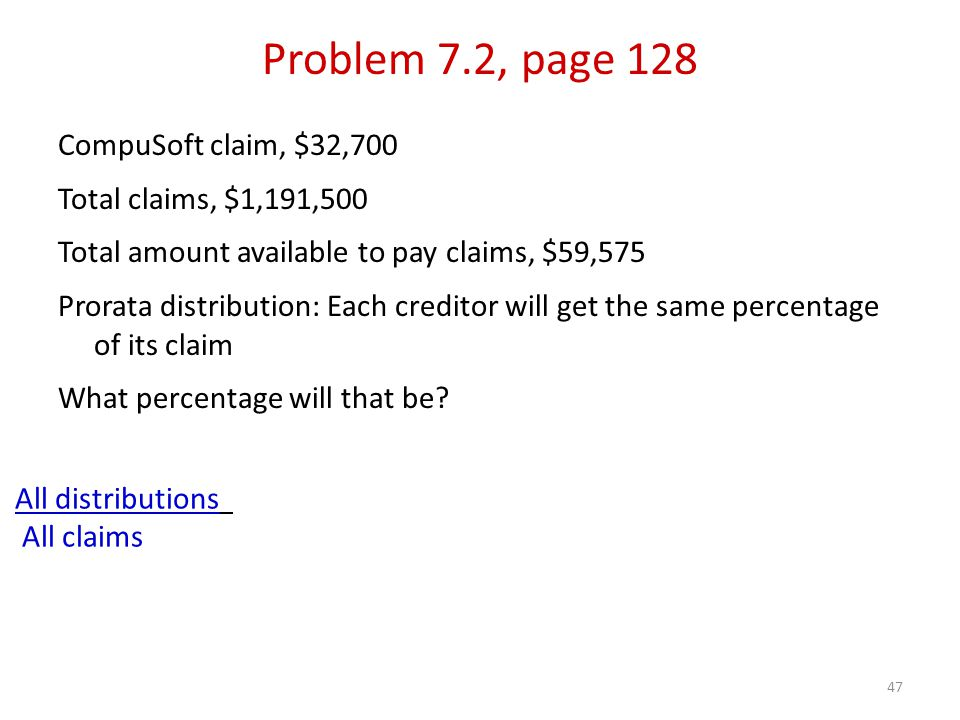 47 CompuSoft claim, $32,700 Total claims, $1,191,500 Total amount available to pay claims, $59,575 Prorata distribution: Each creditor will get the same percentage of its claim What percentage will that be.