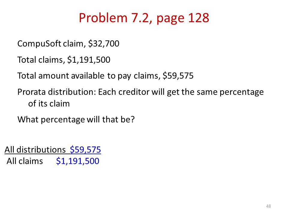 48 CompuSoft claim, $32,700 Total claims, $1,191,500 Total amount available to pay claims, $59,575 Prorata distribution: Each creditor will get the same percentage of its claim What percentage will that be.