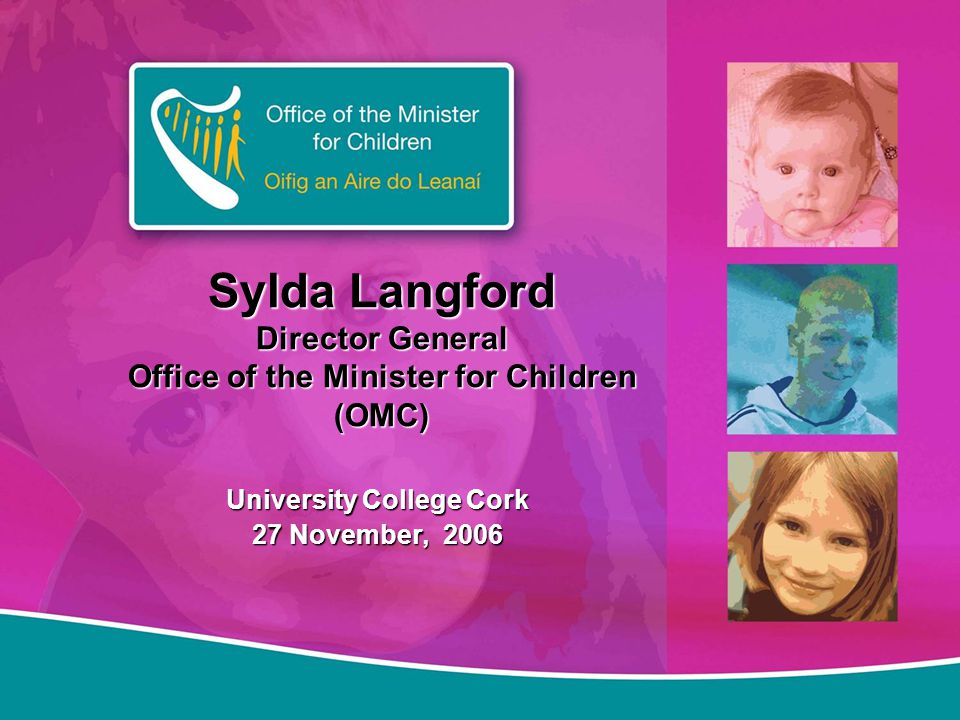 Office of the Minister for Children Dec 2005 - Government Decision to create the OfficeDec 2005 - Government Decision to create the Office  Functions relating to Children brought together under OMC  Enhanced role for Minister  Coordination of National Children's Strategy