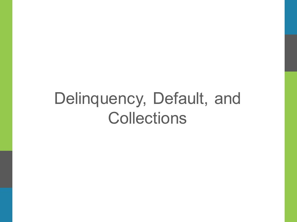 Delinquency, Default, and Collections