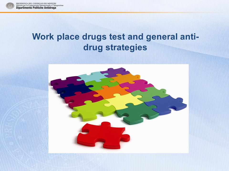 Work place drugs test and general anti- drug strategies