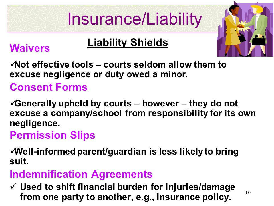 10 Insurance/Liability Indemnification Agreements Used to shift financial burden for injuries/damage from one party to another, e.g., insurance policy.