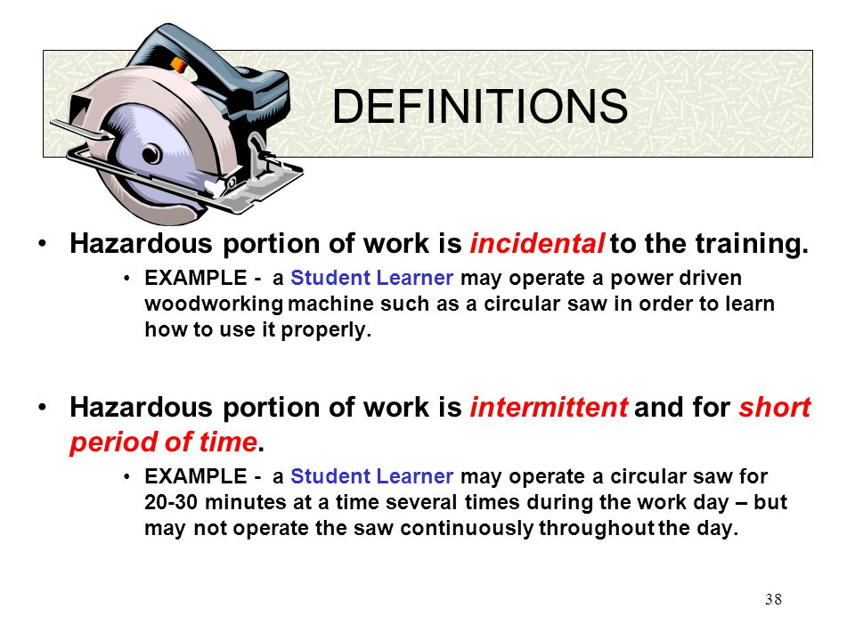 38 DEFINITIONS Hazardous portion of work is incidental to the training.