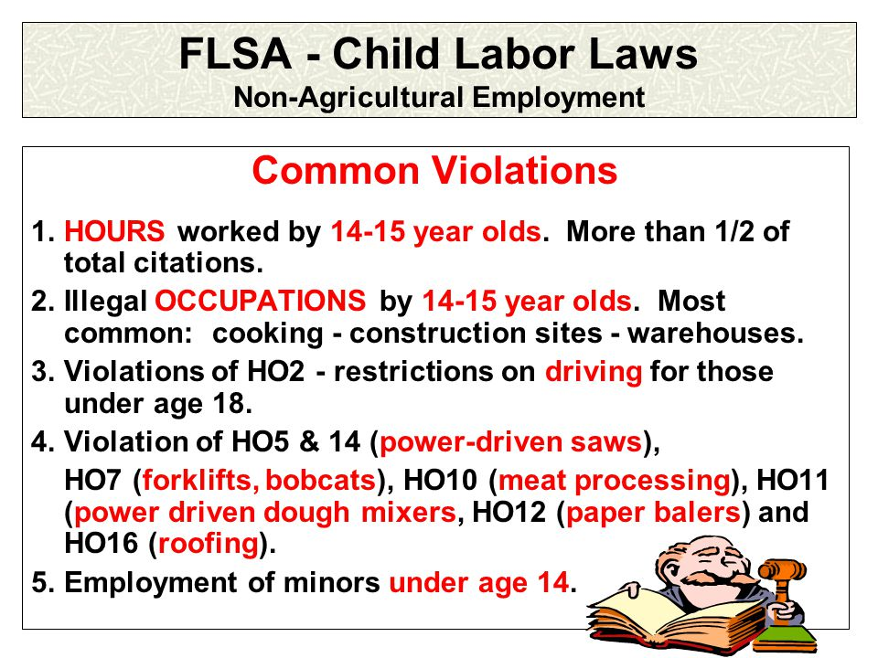 39 FLSA - Child Labor Laws Non-Agricultural Employment Common Violations 1.HOURS worked by 14-15 year olds.
