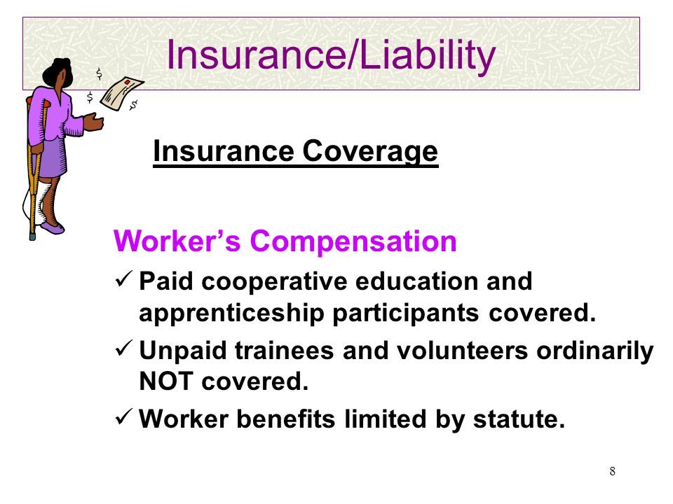 8 Insurance/Liability Worker's Compensation Paid cooperative education and apprenticeship participants covered.