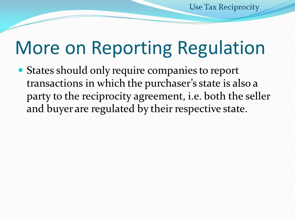 More on Reporting Regulation States should only require companies to report transactions in which the purchaser's state is also a party to the recipro