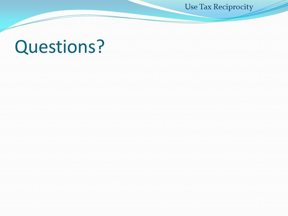 Questions? Use Tax Reciprocity