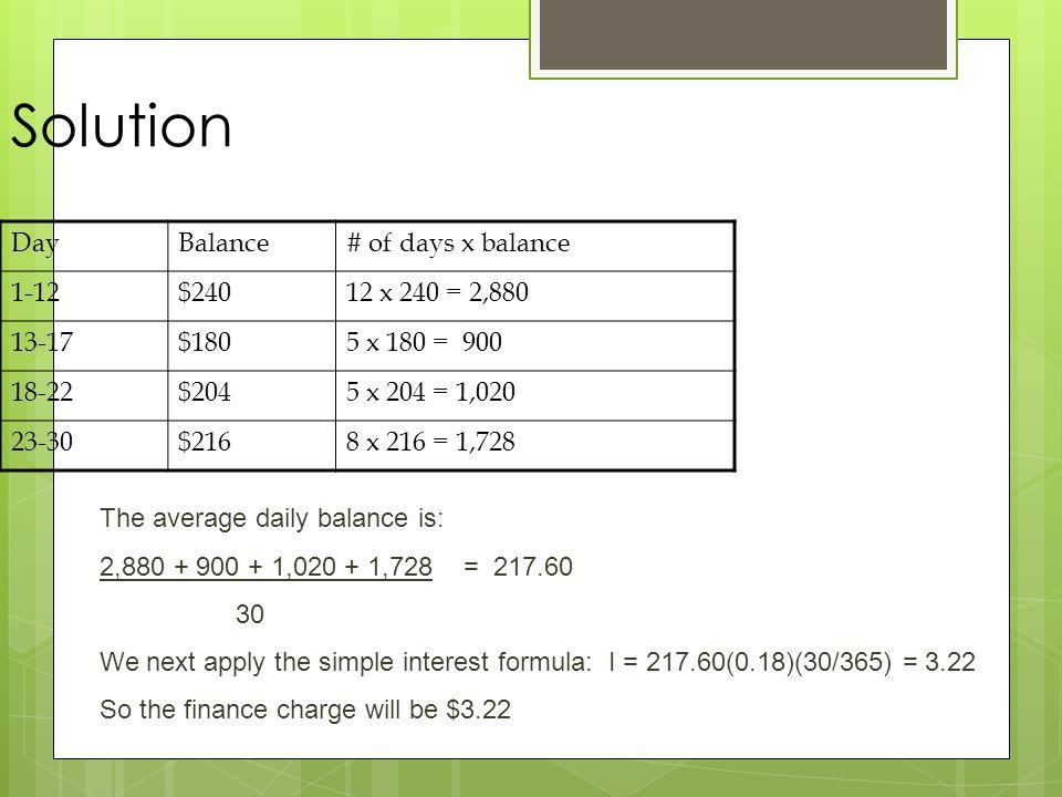 Solution DayBalance# of days x balance 1-12$24012 x 240 = 2,880 13-17$1805 x 180 = 900 18-22$2045 x 204 = 1,020 23-30$2168 x 216 = 1,728 The average d