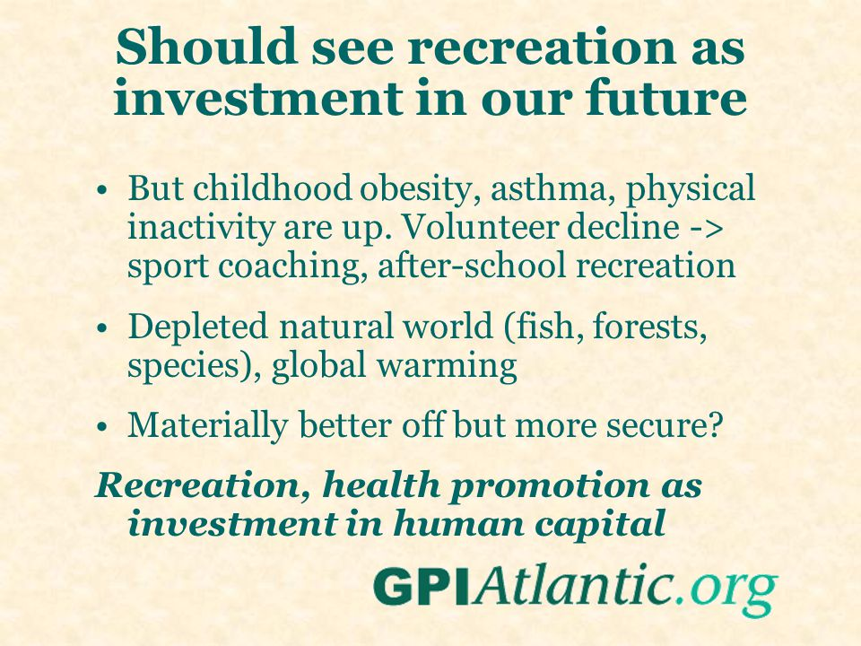 Should see recreation as investment in our future But childhood obesity, asthma, physical inactivity are up. Volunteer decline -> sport coaching, afte