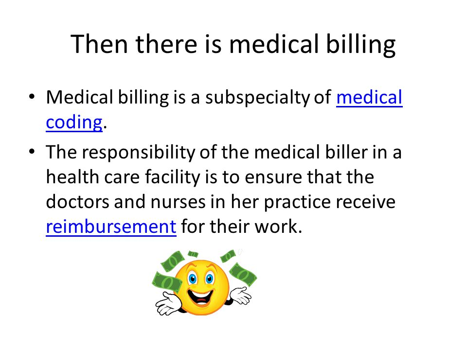 Then there is medical billing Medical billing is a subspecialty of medical coding.medical coding The responsibility of the medical biller in a health