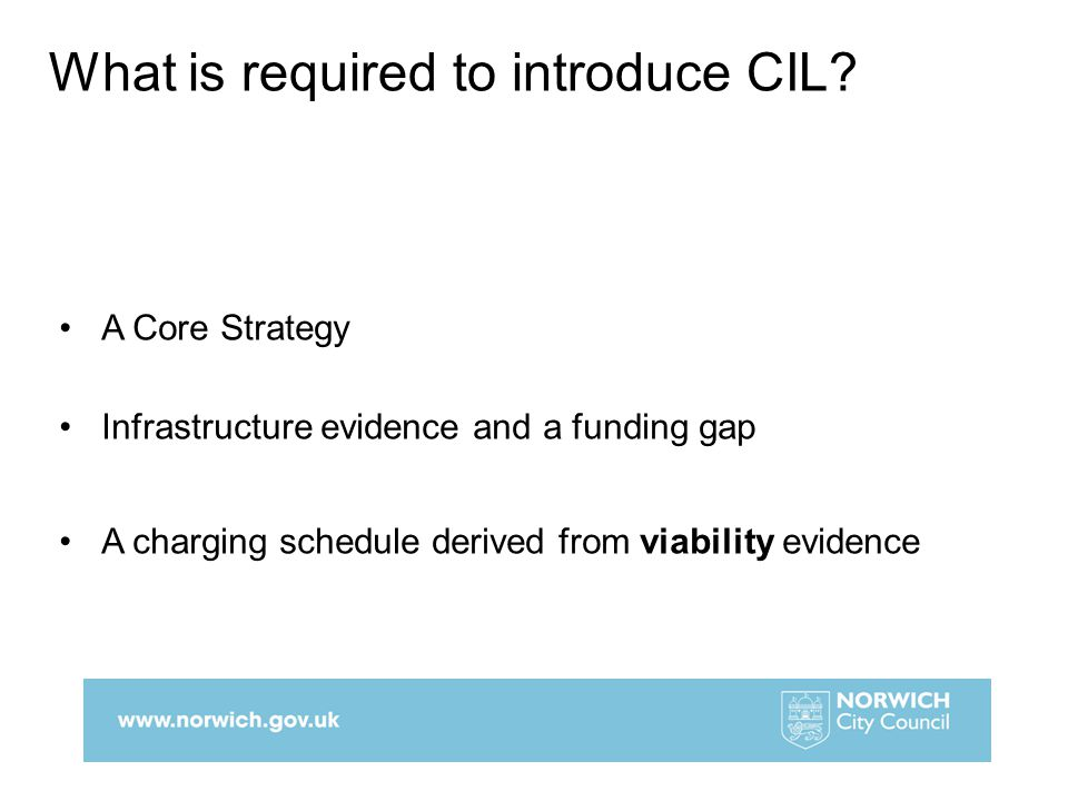 A Core Strategy Infrastructure evidence and a funding gap A charging schedule derived from viability evidence What is required to introduce CIL