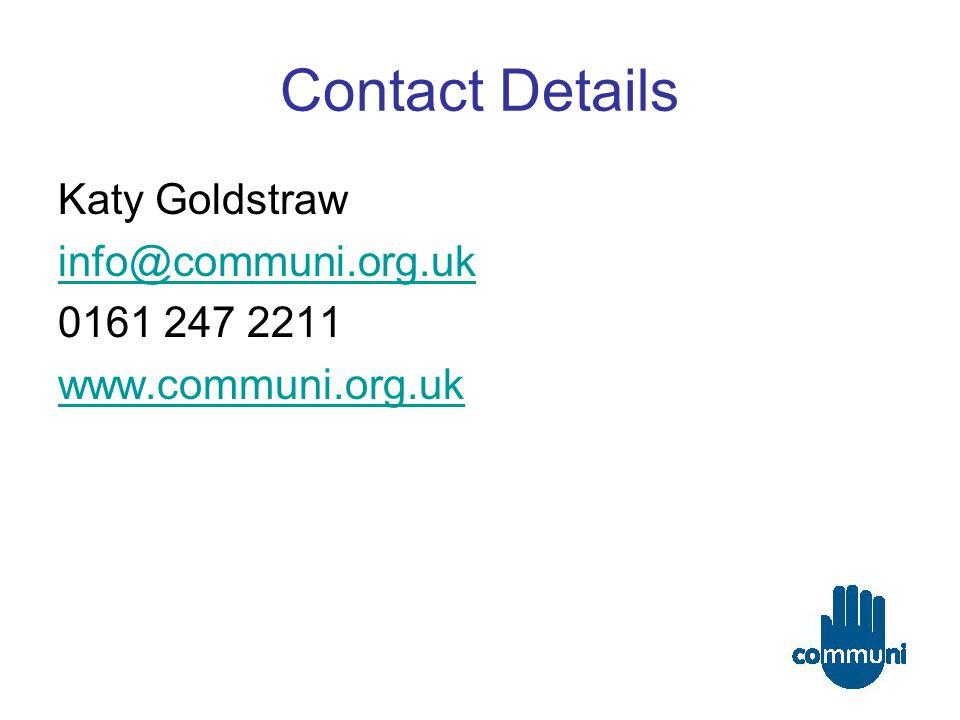 Contact Details Katy Goldstraw info@communi.org.uk 0161 247 2211 www.communi.org.uk