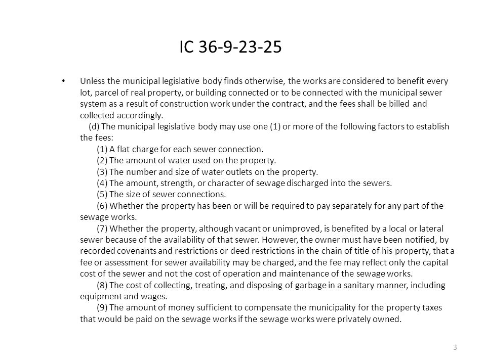 IC 36-9-23-25 Unless the municipal legislative body finds otherwise, the works are considered to benefit every lot, parcel of real property, or building connected or to be connected with the municipal sewer system as a result of construction work under the contract, and the fees shall be billed and collected accordingly.
