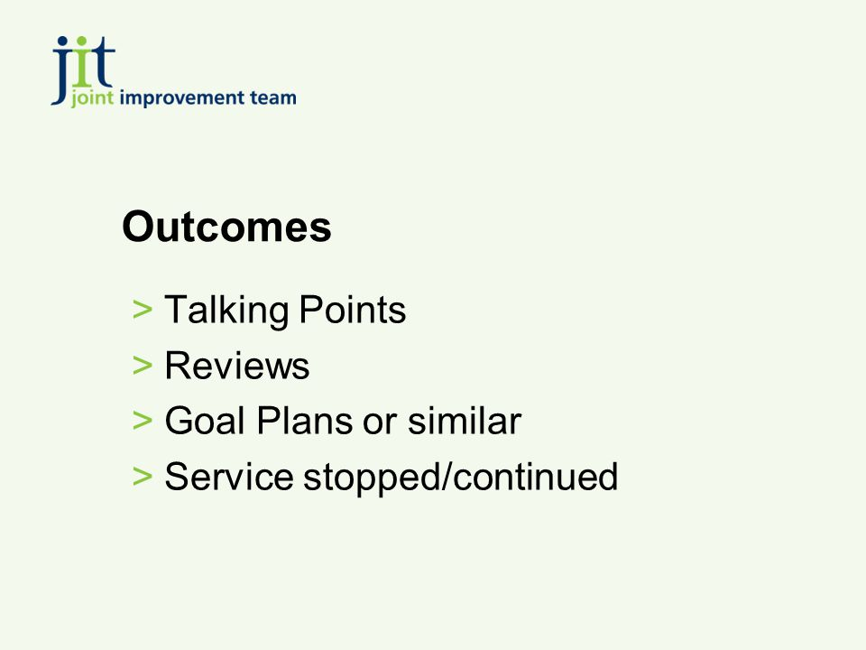 Outcomes >Talking Points >Reviews >Goal Plans or similar >Service stopped/continued