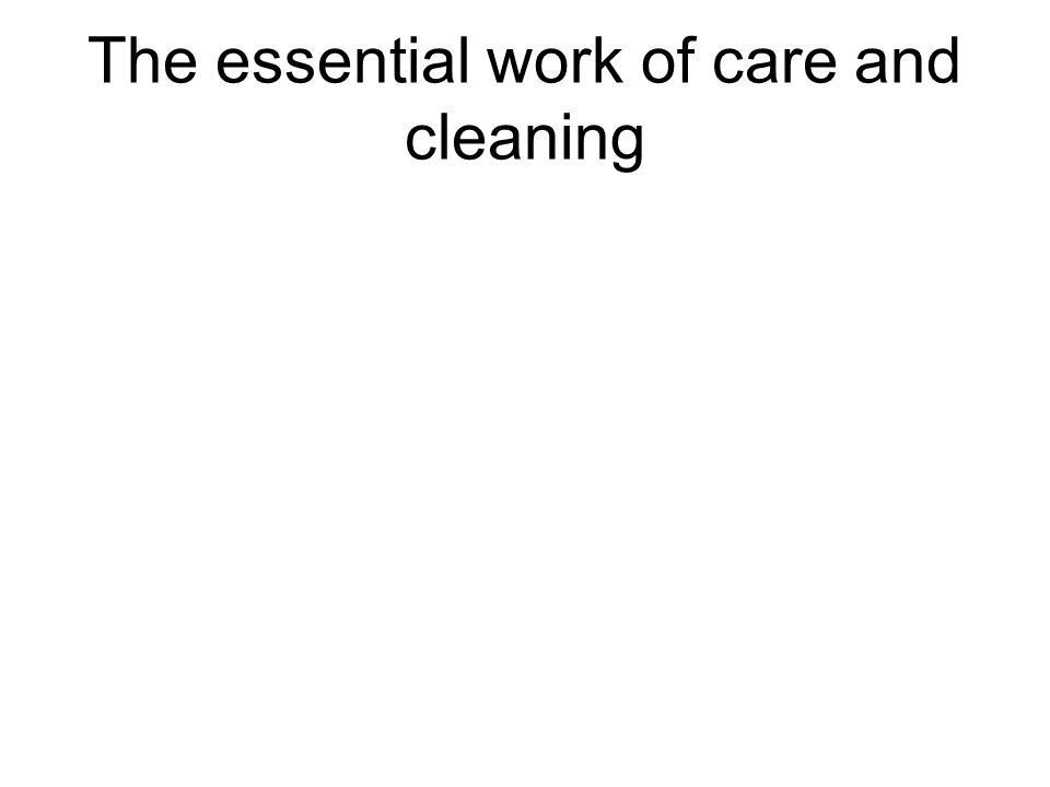 The essential work of care and cleaning